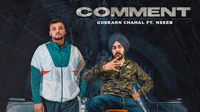 Presenting latest Punjabi Song Comment lyrics penned by Romana Kuldip. Comment song is sung by Gurkarn Chahal & Nseeb & music by Harj Nagra.
