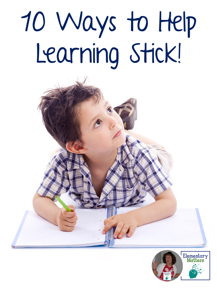 10 Tips for Helping Learning Stick: Ten research based strategies for helping children learn