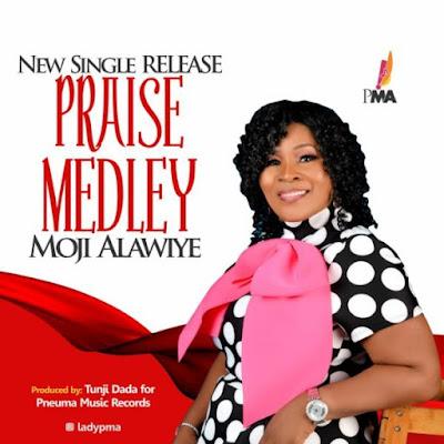 Moji Alawiye – Praise Medley