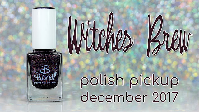 B Polished Witches' Brew | Polish Pickup December 2017 | Holidays Around the World