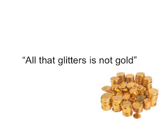 Gold coins with the caption ''All That Glitters is not Gold ''