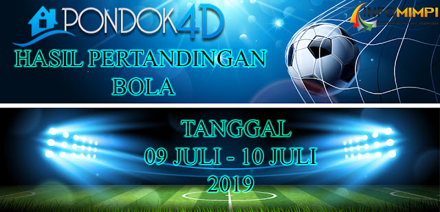 HASIL PERTANDINGAN BOLA TANGGAL 09 – 10 JULI 2019