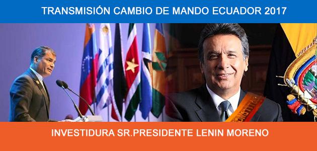 Cambio de Mando Ecuador 2017 En Vivo Transmisión de Mando Investidura Lenín Moreno