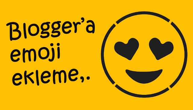 Blogger bloglarına emoji nasıl eklenir?