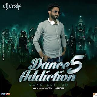 Dance Addiction 5 (Bong Edition) DJ Asif
