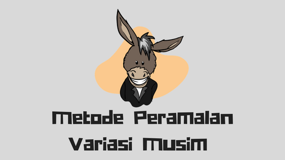 Metode Peramalan Variasi Musim (Seasonal Forcast)
