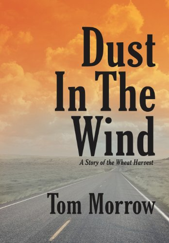 Dust in the Wind  A Story of the Wheat Harvest by Tom Morrow