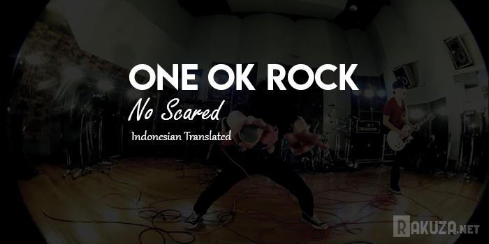 Lirik One OK Rock - No Scared ( Terjemahan Indonesia ), rakuza net