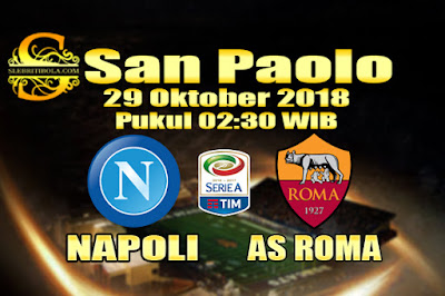Judi Bola Dan Casino Online - Prediksi Pertandingan Serie A Italia Napoli Vs AS Roma 29 Oktober 2018