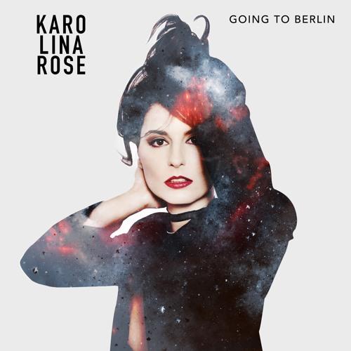 "Karolina Rose Unveils New Single ""Going To Berlin"""