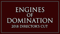 Engines of Domination - Director's Cut