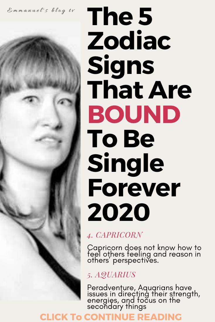 The 5 Zodiac Signs That Are BOUND To Be Single Forever 2020