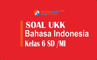 Soal UKK Bahasa Indonesia Kelas 6 Semester 2 Terbaru