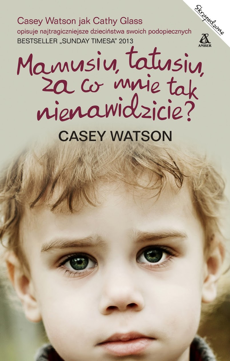 Mamusiu, tatusiu, za co mnie tak nienawidzicie? - Casey Watson