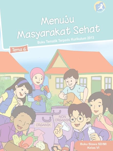 Buku Tematik Terpadu Kurikulum 2013 Revisi Terbaru Kelas 6 SD/MI Semester 2 Tema 6, 7, 8, dan 9 Tahun Pelajaran 2017/2018