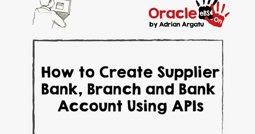 Oracle EBS Hands-on: How to Create Supplier Bank, Branch