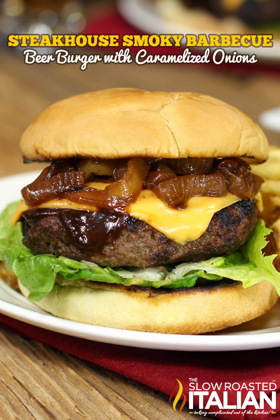 Steakhouse Smoky Barbecue Beer Burgers with Caramelized Beer Onions #TSRISummer #burger #recipe