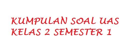 Soal UAS/PAS Kelas 2 SD Semester 1 Tahun 2017/2018