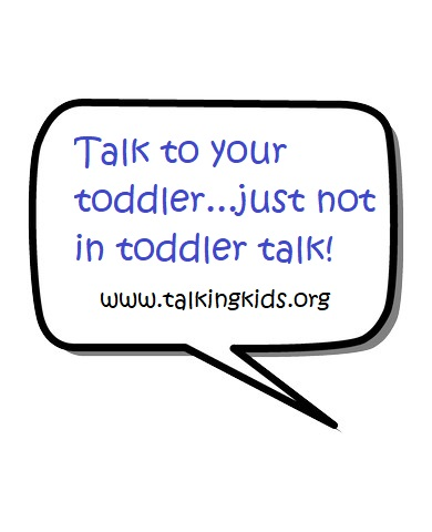 Child Talk: Talk To Your Toddler…Just Not In Toddler Talk!