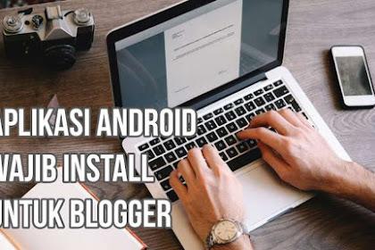 5 Aplikasi Android Wajib Install Untuk Blogger
