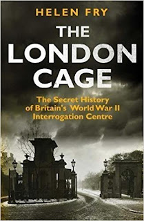 The London Cage - Helen Fry - 2017