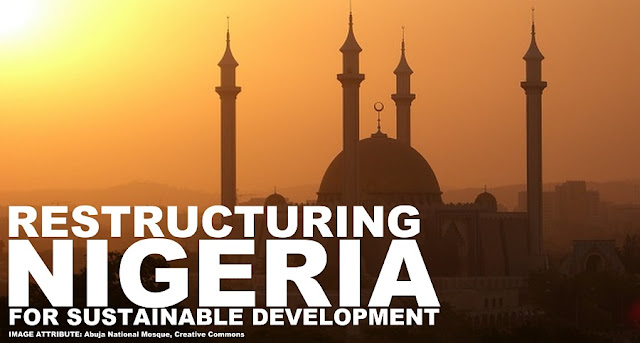 FEATURED | Restructuring Nigeria for Sustainable Development