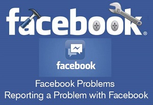 Facebook Problems | How to report Facebook Problems | Reporting a Problem with Facebook