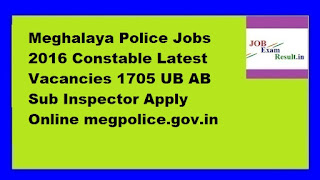 Meghalaya Police Jobs 2016 Constable Latest Vacancies 1705 UB AB Sub Inspector Apply Online megpolice.gov.in