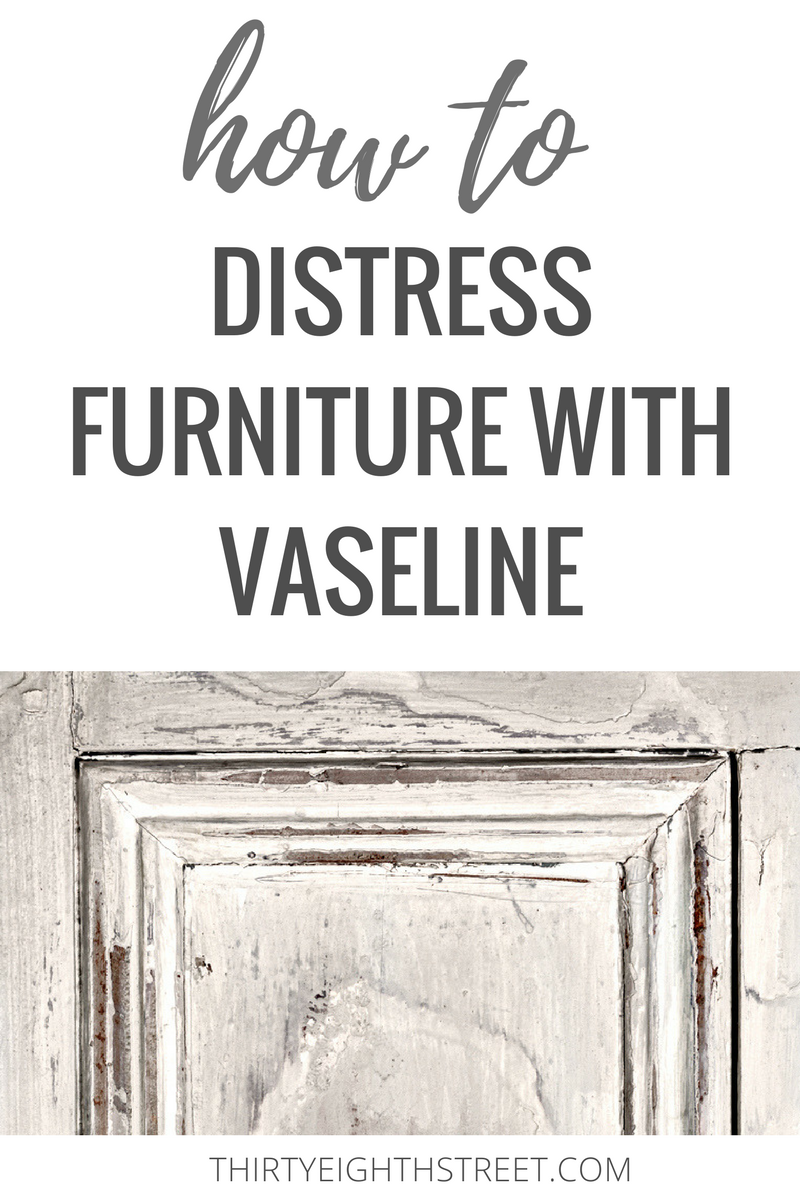 distressed furniture, distressing furniture, distressing furniture with vaseline, how to distress furniture
