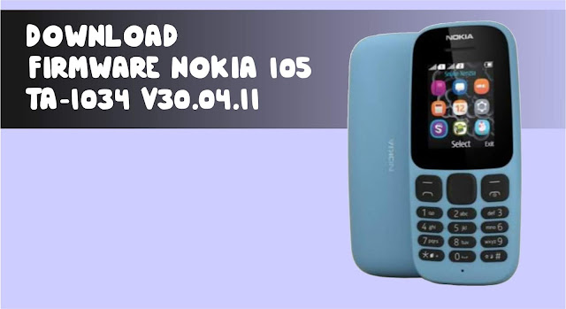 Download Firmware Nokia 105 TA-1034 v30.04.11