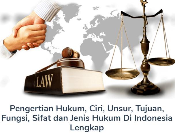 Materi Pengertian Hukum Beserta Ciri, Unsur, Tujuan, Fungsi, Sifat dan Jenis Hukum Di Indonesia Terlengkap