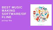 Best music making software/offline