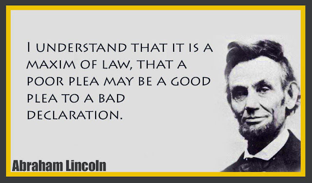 I understand that it is a maxim of law, that a poor plea may be a good Abraham Lincoln quotes