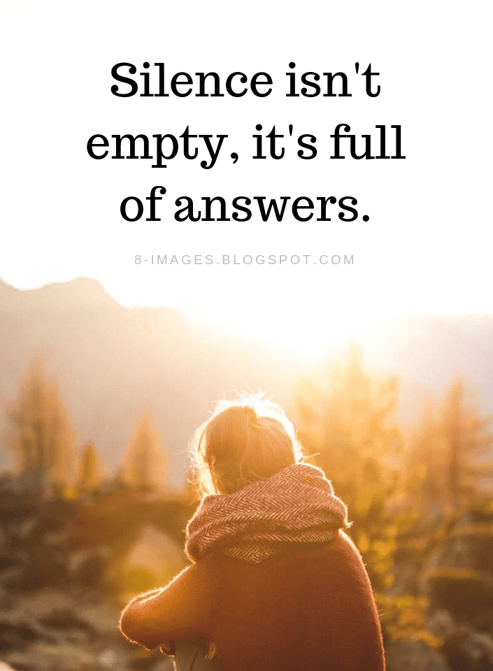 Silence Isnt Empty Its Full Of Answers Silence Quotes Quotes