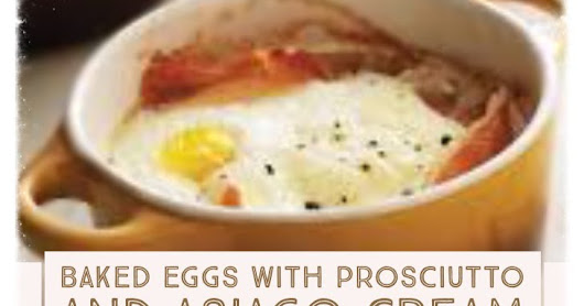 Baked Eggs with Prosciutto and Asiago Cream