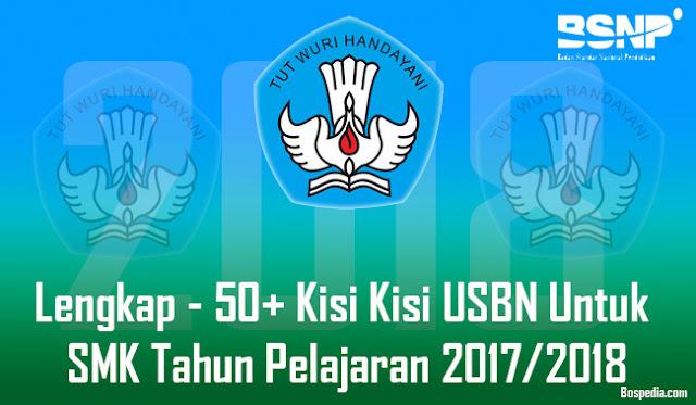 Lengkap - 50+ Kisi Kisi USBN Untuk SMK Tahun Pelajaran 2017/2018