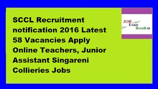 SCCL Recruitment notification 2016 Latest 58 Vacancies Apply Online Teachers, Junior Assistant Singareni Collieries Jobs