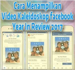 Begini Cara Menampilkan Video Kaleidoskop Facebook Year In Review 2017