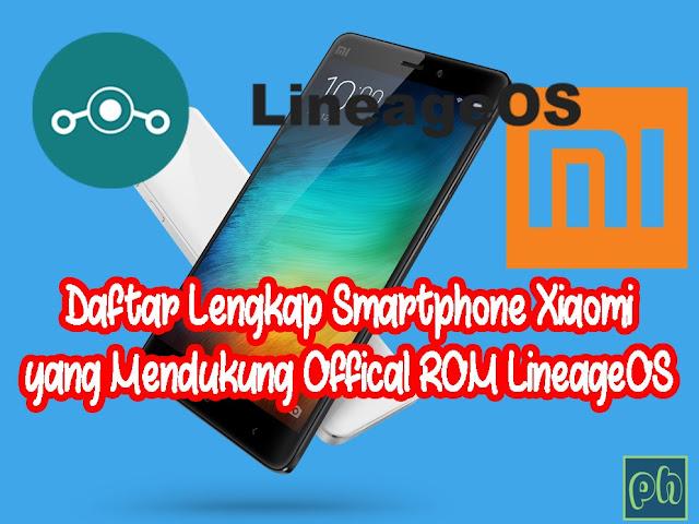Daftar Lengkap Smartphone Xiaomi yang Mendukung Offical ROM LineageOS