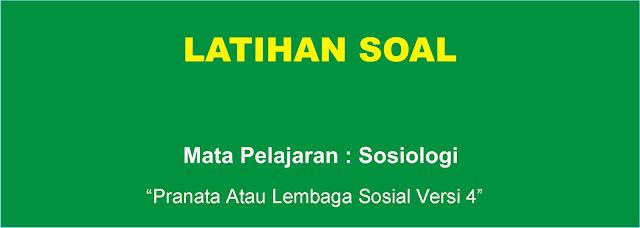 Soal Sosiologi : Pranata atau Lembaga Sosial Versi 4 Lengkap