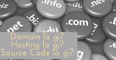 Domain, Hosting, Source Code là phần không thể thiếu khi tạo website