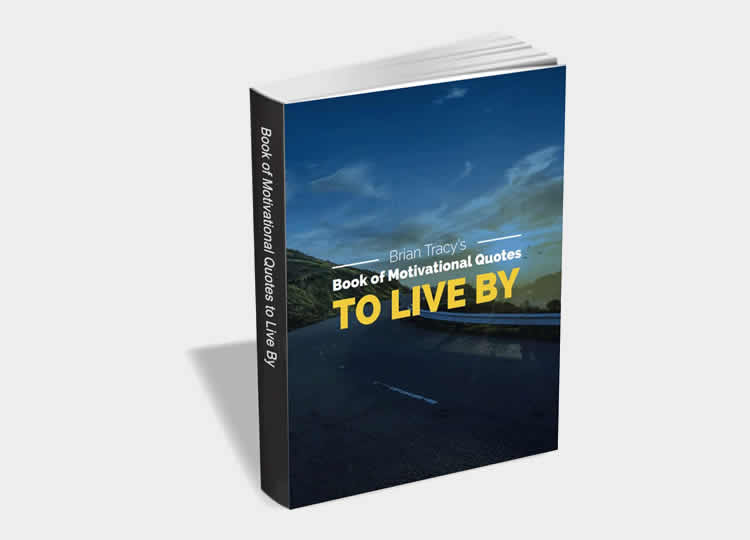 Brian Tracy's Book of Motivational Quotes to Live By - 100% Free eBook
