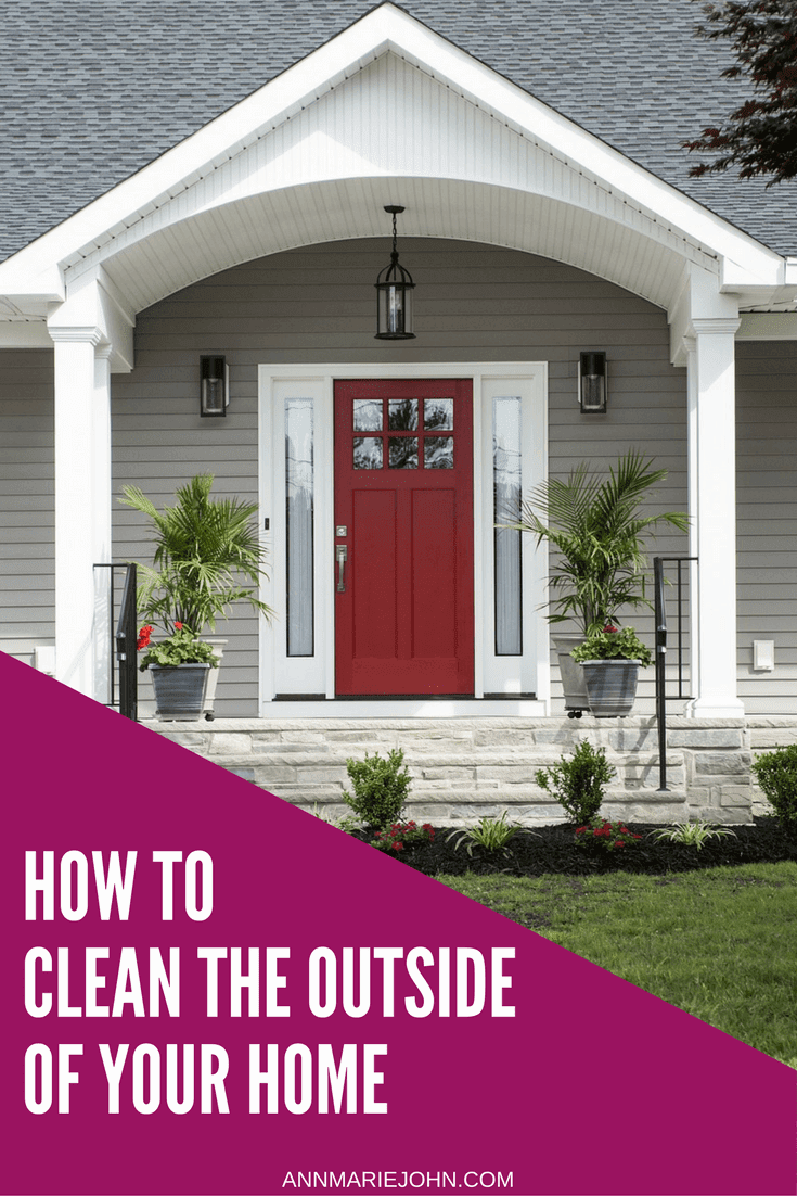 How to clean the outside of your home annmarie john - How to clean the exterior of a house ...