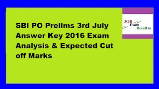 SBI PO Prelims 3rd July Answer Key 2016 Exam Analysis & Expected Cut off Marks