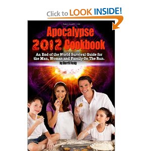 Apocalypse 2012 Cookbook: An End of the World Cooking and Survival Guide, by Darril W Fosty