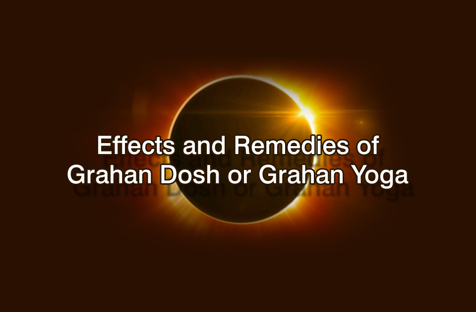 Effects and Remedies of Grahan Dosh or Grahan Yoga