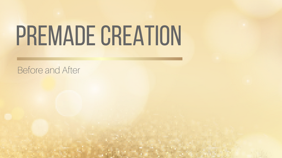 Premade Creation: Before and After