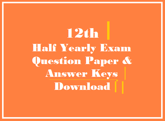 12th Half Yearly Exam Question Paper & Answer Keys Download - 2017