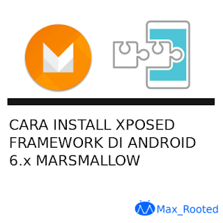 Cara Install Xposed Framework di Android 6.x Marsmallow