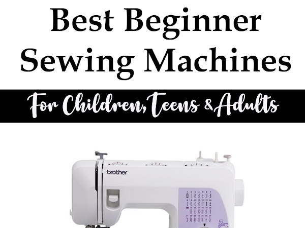 Best Beginner Sewing Machines for the Novice Sewist